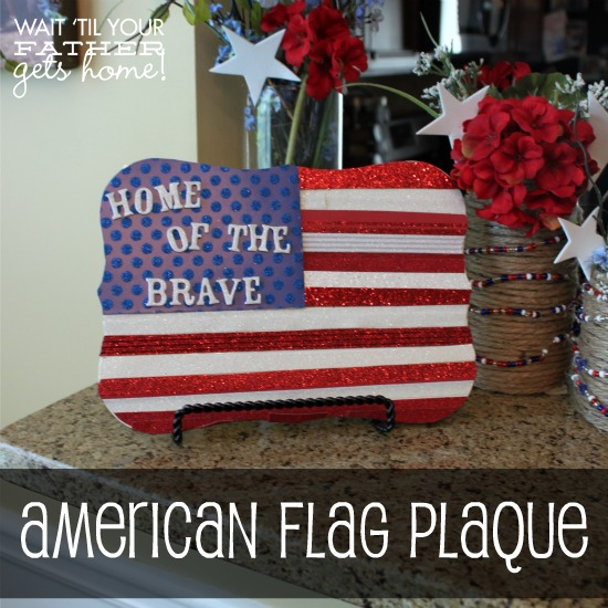 American Flag Plaque at Wait Til Your Father Gets Home, perfect decor for this 4th of July! #spon @AmCrafts #4thofJuly #redwhiteandblue