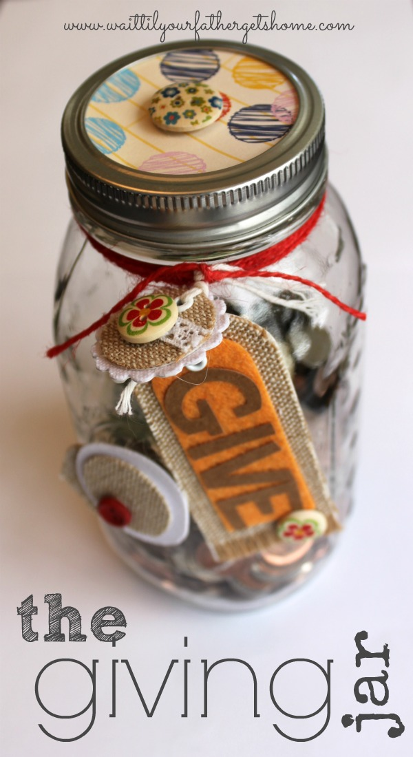 Make a giving jar to keep all of your loose change and #donate it at the end of the year or on a special holiday via www.waittilyourfathergetshome.com #giving #thanksgiving #charity #payitforward