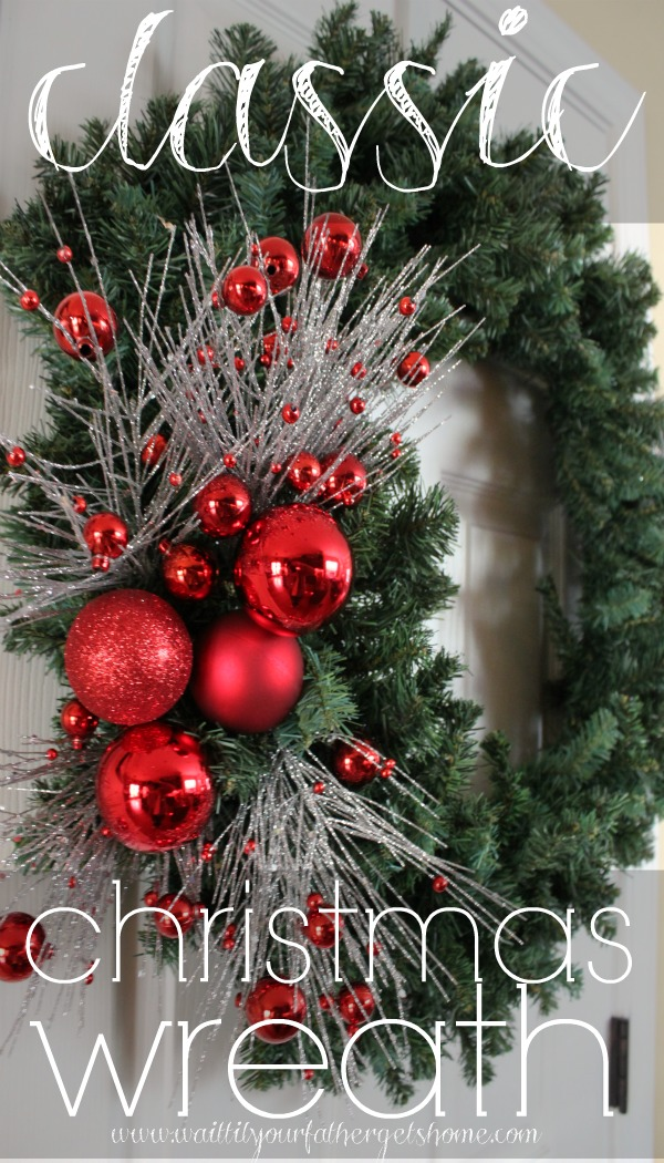 Make a Classic Christmas wreath using an evergreen wreath form, some floral stems, and a couple of shatterproof bulbs this season via www.waittilyourfathergetshome.com #wreath #Christmas #traditional #classic