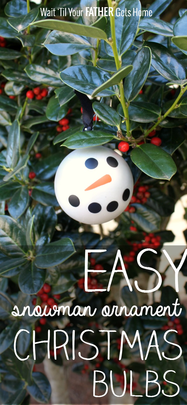 Easy snowman christmas bulbs wait til your father gets home - Great christmas ornaments that you need for your home ...